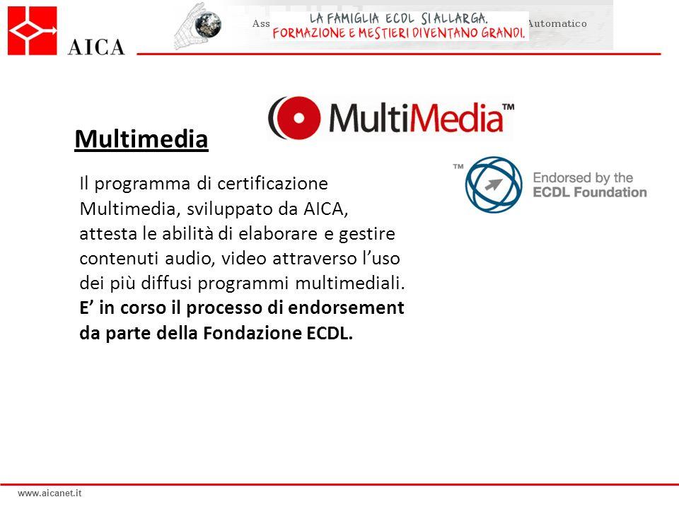 www.aicanet.it Il programma di certificazione Multimedia, sviluppato da AICA, attesta le abilità di elaborare e gestire contenuti audio, video attrave