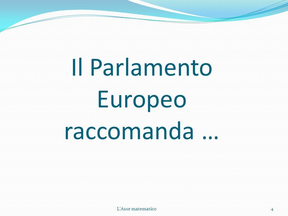 4 Il Parlamento Europeo raccomanda … L'Asse matematico