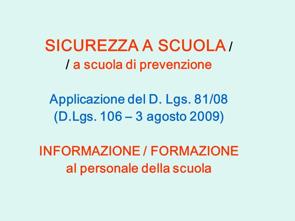 SICUREZZA A SCUOLA / / a scuola di prevenzione Applicazione del D. Lgs. 81/08 (D.Lgs. 106 – 3 agosto 2009) INFORMAZIONE / FORMAZIONE al personale dell