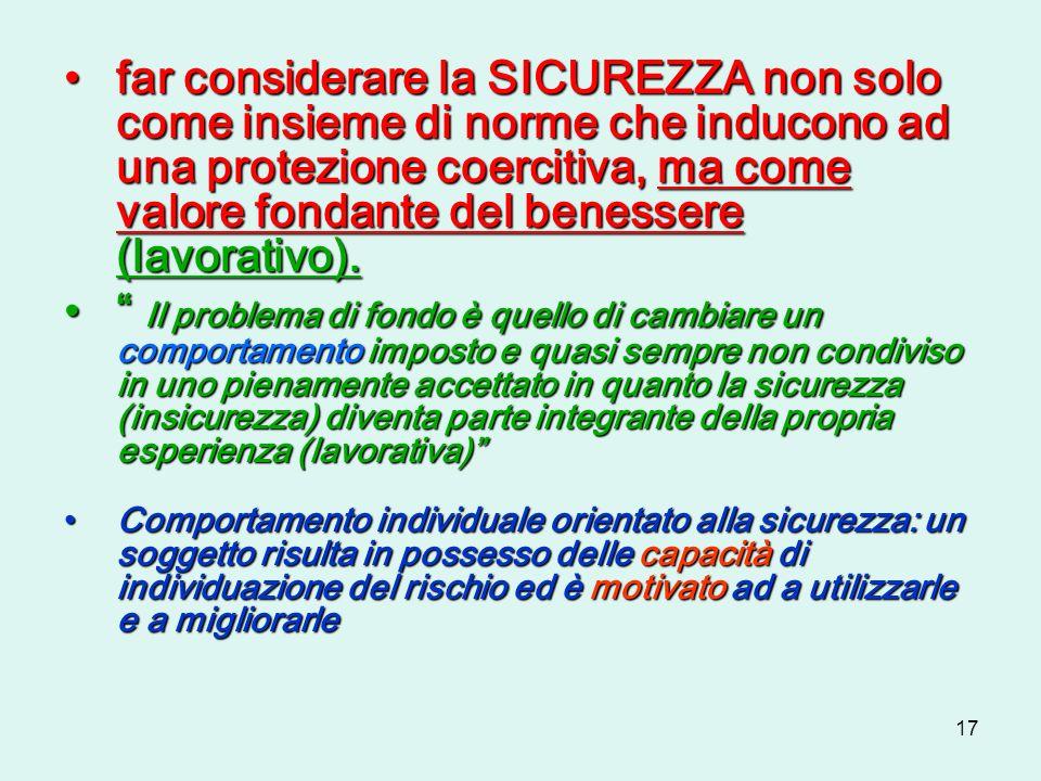 17 far considerare la SICUREZZA non solo come insieme di norme che inducono ad una protezione coercitiva, ma come valore fondante del benessere (lavor