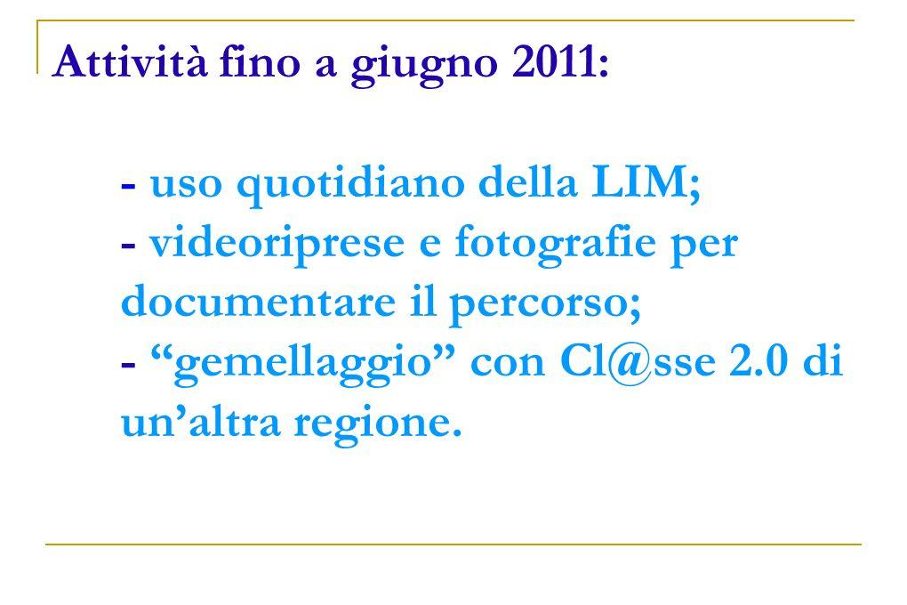 Attività fino a giugno 2011: - uso quotidiano della LIM; - videoriprese e fotografie per documentare il percorso; - gemellaggio con Cl@sse 2.0 di unal
