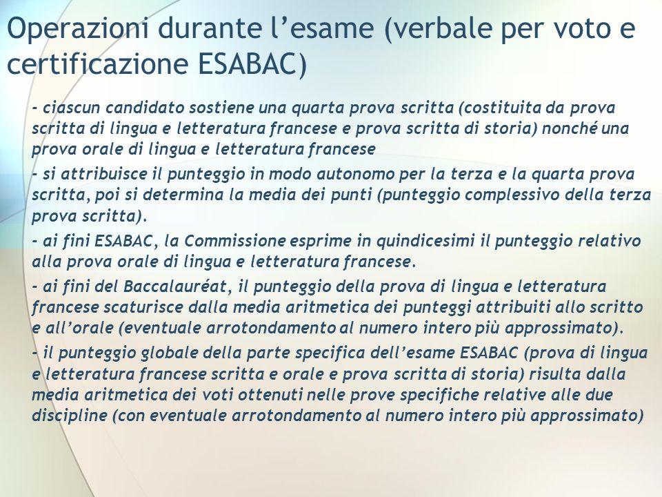 Operazioni durante lesame (verbale per voto e certificazione ESABAC) - ciascun candidato sostiene una quarta prova scritta (costituita da prova scritt