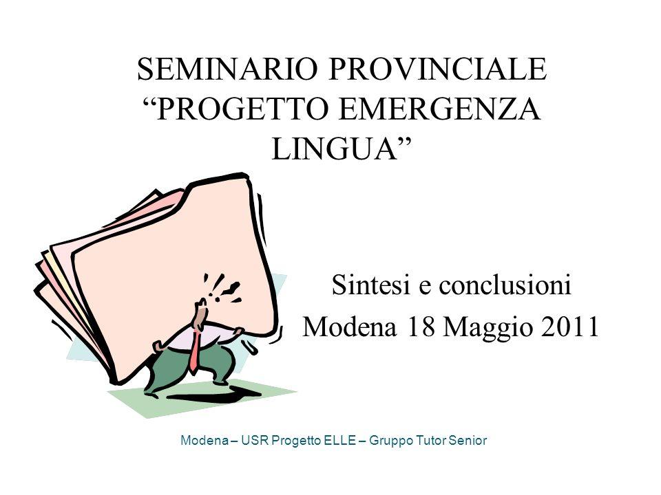 SEMINARIO PROVINCIALE PROGETTO EMERGENZA LINGUA Sintesi e conclusioni Modena 18 Maggio 2011 Modena – USR Progetto ELLE – Gruppo Tutor Senior