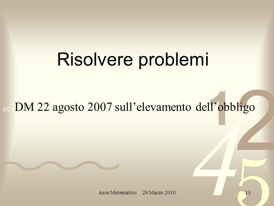 Asse Matematico 29 Marzo 201013 Risolvere problemi DM 22 agosto 2007 sullelevamento dellobbligo