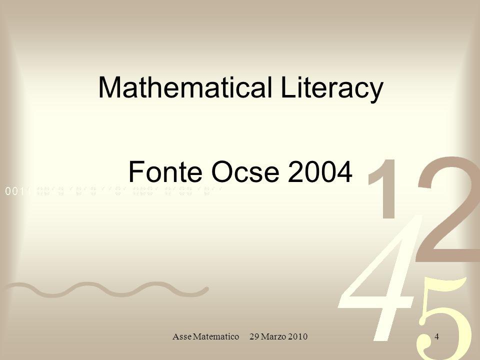 Asse Matematico 29 Marzo 20104 Mathematical Literacy Fonte Ocse 2004