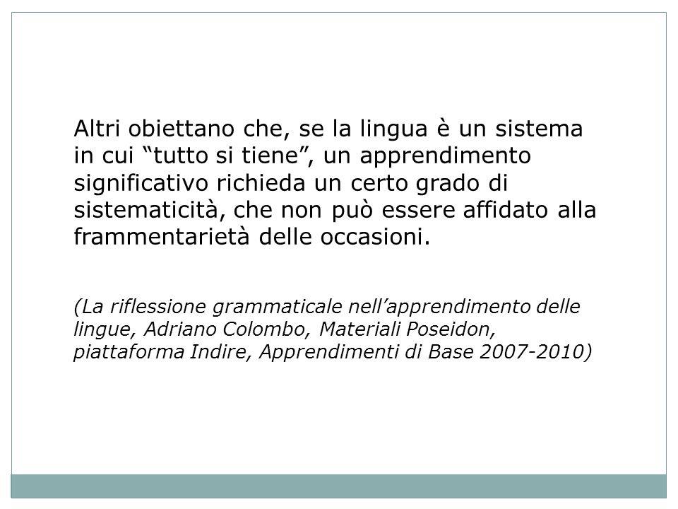 Altri obiettano che, se la lingua è un sistema in cui tutto si tiene, un apprendimento significativo richieda un certo grado di sistematicità, che non può essere affidato alla frammentarietà delle occasioni.