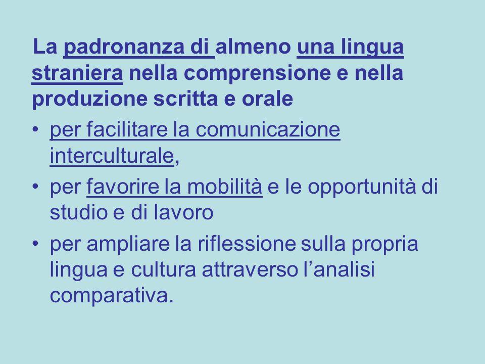 La padronanza di almeno una lingua straniera nella comprensione e nella produzione scritta e orale per facilitare la comunicazione interculturale, per