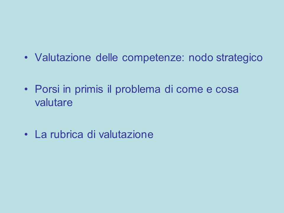 Valutazione delle competenze: nodo strategico Porsi in primis il problema di come e cosa valutare La rubrica di valutazione