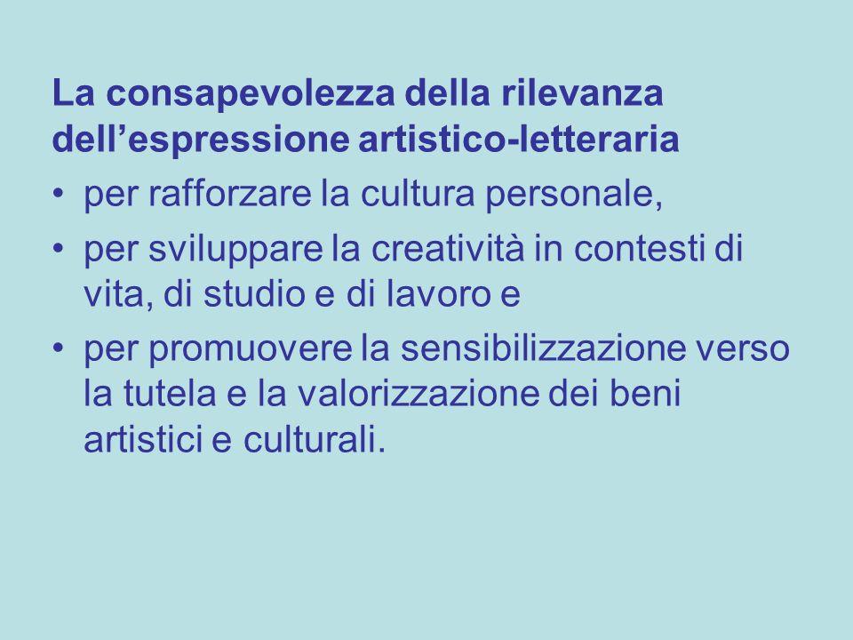 La consapevolezza della rilevanza dellespressione artistico-letteraria per rafforzare la cultura personale, per sviluppare la creatività in contesti d