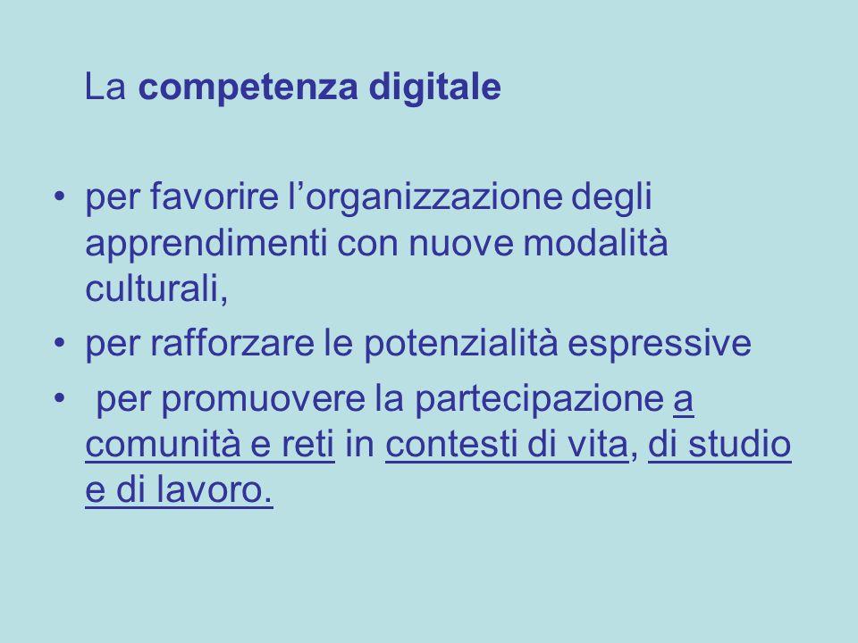 La competenza digitale per favorire lorganizzazione degli apprendimenti con nuove modalità culturali, per rafforzare le potenzialità espressive per pr
