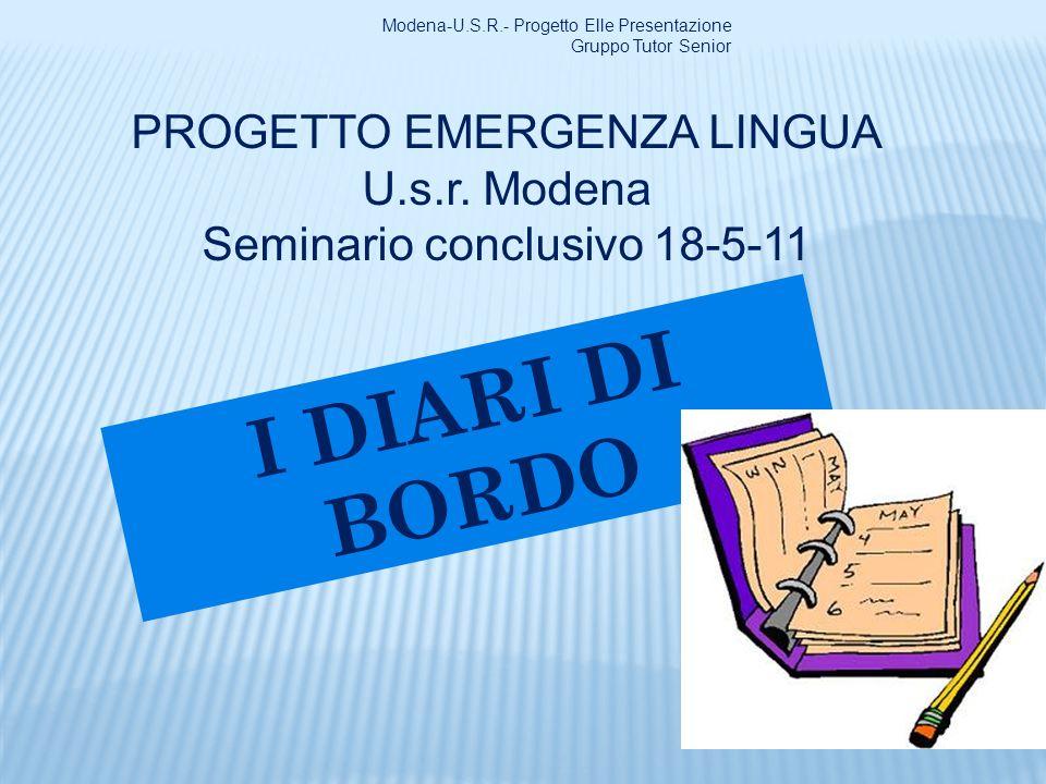 PROGETTO EMERGENZA LINGUA U.s.r. Modena Seminario conclusivo 18-5-11 I DIARI DI BORDO Modena-U.S.R.- Progetto Elle Presentazione Gruppo Tutor Senior