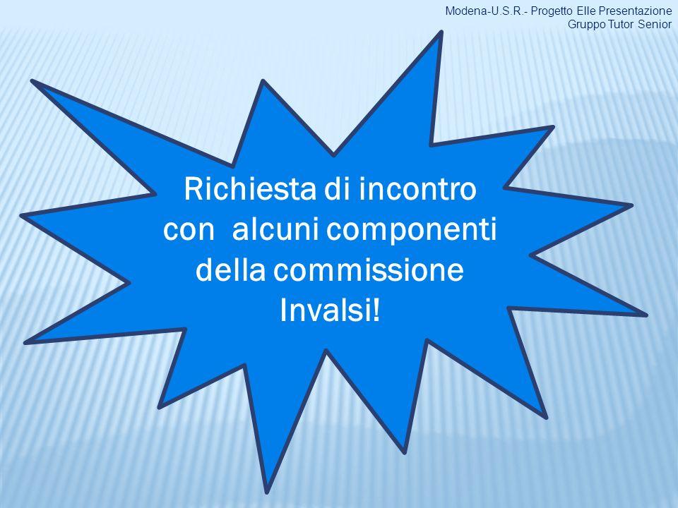 Richiesta di incontro con alcuni componenti della commissione Invalsi! Modena-U.S.R.- Progetto Elle Presentazione Gruppo Tutor Senior
