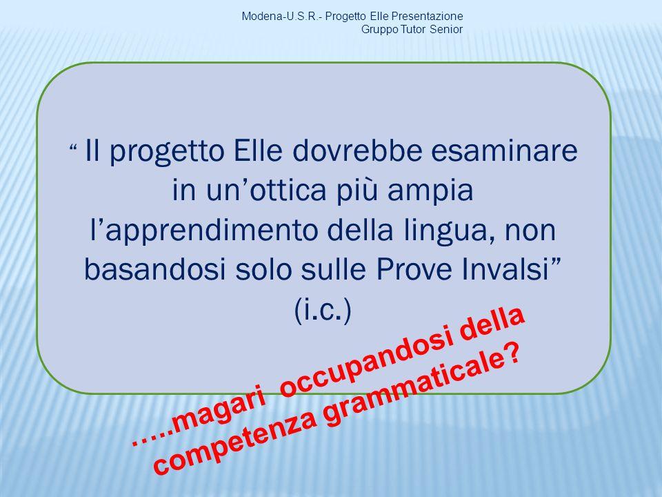 Il progetto Elle dovrebbe esaminare in unottica più ampia lapprendimento della lingua, non basandosi solo sulle Prove Invalsi (i.c.) Modena-U.S.R.- Pr