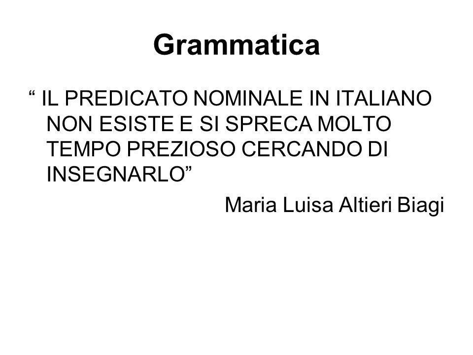 Grammatica IL PREDICATO NOMINALE IN ITALIANO NON ESISTE E SI SPRECA MOLTO TEMPO PREZIOSO CERCANDO DI INSEGNARLO Maria Luisa Altieri Biagi