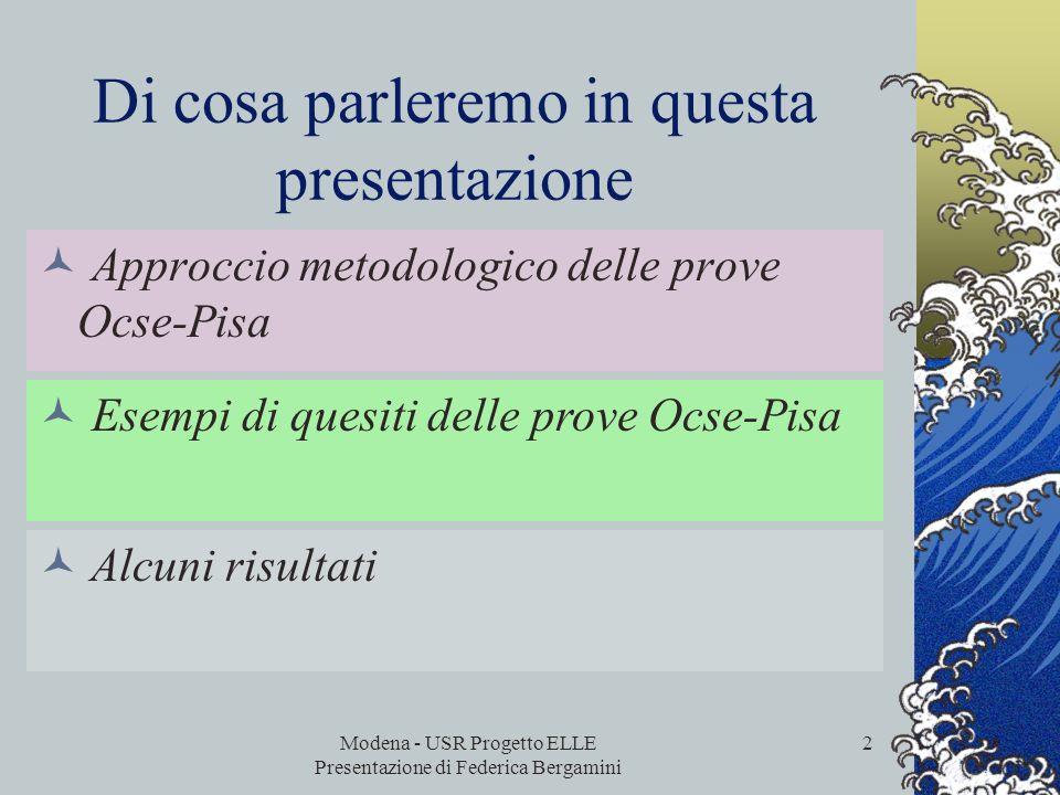 Modena - USR Progetto ELLE Presentazione di Federica Bergamini 1 Ocse Pisa Approccio metodologico e risultati Secondo seminario provinciale progetto r