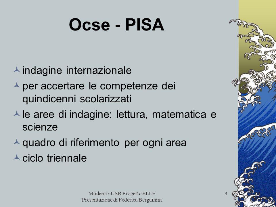 Modena - USR Progetto ELLE Presentazione di Federica Bergamini 2 Di cosa parleremo in questa presentazione Approccio metodologico delle prove Ocse-Pis