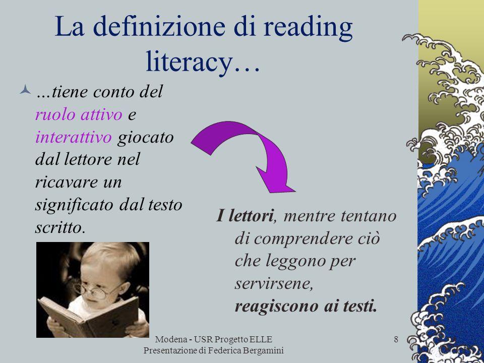 Modena - USR Progetto ELLE Presentazione di Federica Bergamini 7 Literacy in lettura significa comprendere, utilizzare e riflettere su testi scritti a