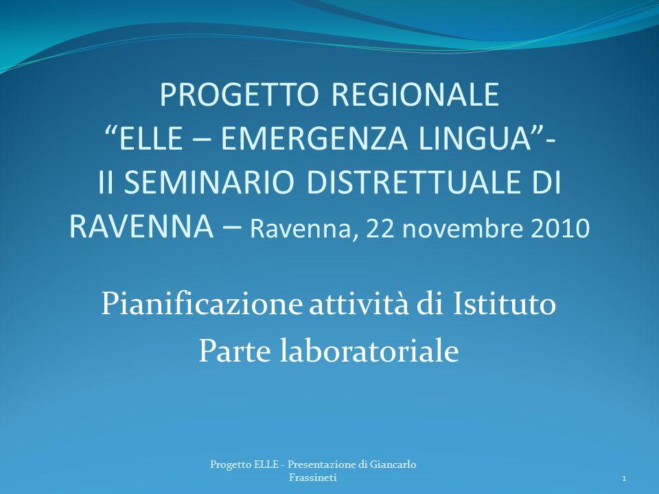 PROGETTO REGIONALE ELLE – EMERGENZA LINGUA- II SEMINARIO DISTRETTUALE DI RAVENNA – Ravenna, 22 novembre 2010 Pianificazione attività di Istituto Parte