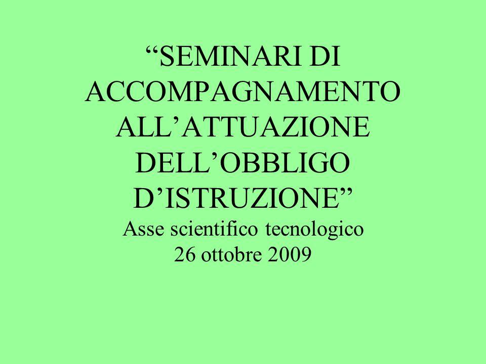 SEMINARI DI ACCOMPAGNAMENTO ALLATTUAZIONE DELLOBBLIGO DISTRUZIONE Asse scientifico tecnologico 26 ottobre 2009