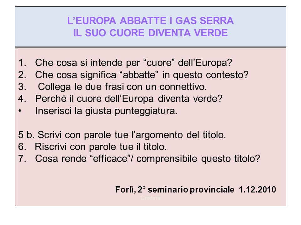 LEUROPA ABBATTE I GAS SERRA IL SUO CUORE DIVENTA VERDE 1.Che cosa si intende per cuore dellEuropa? 2.Che cosa significa abbatte in questo contesto? 3.