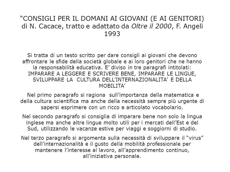 CONSIGLI PER IL DOMANI AI GIOVANI (E AI GENITORI) di N. Cacace, tratto e adattato da Oltre il 2000, F. Angeli 1993 Si tratta di un testo scritto per d