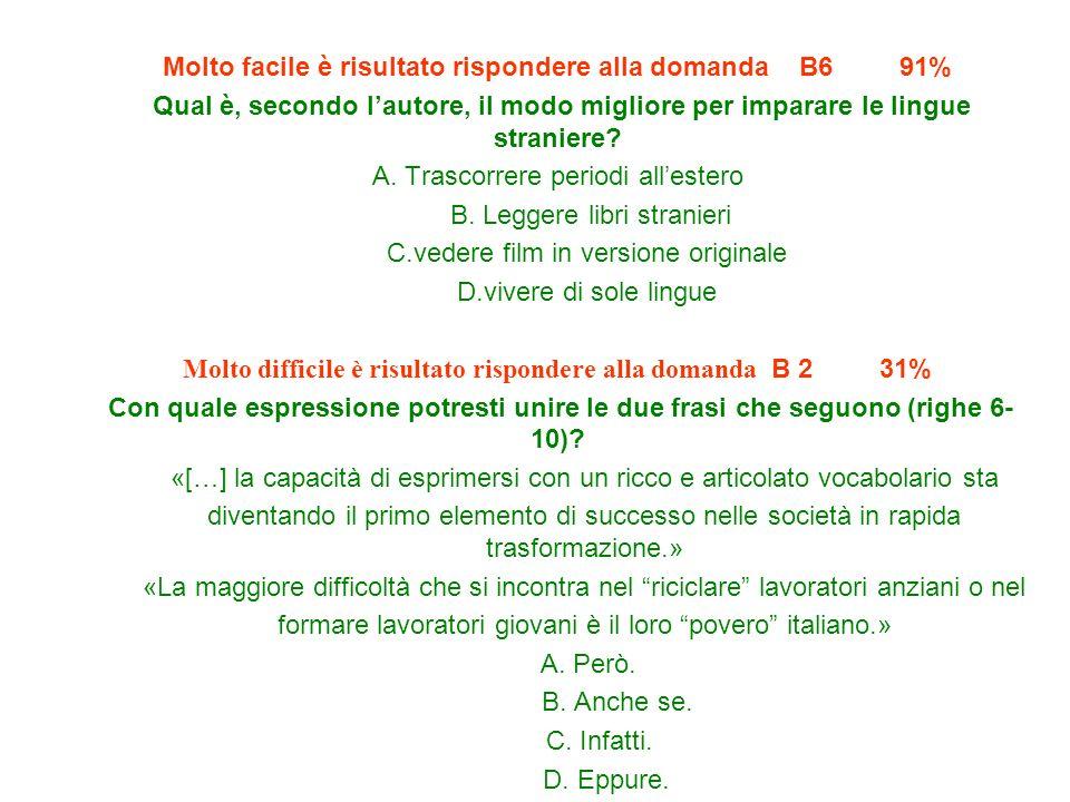 Molto facile è risultato rispondere alla domanda B6 91% Qual è, secondo lautore, il modo migliore per imparare le lingue straniere? A. Trascorrere per