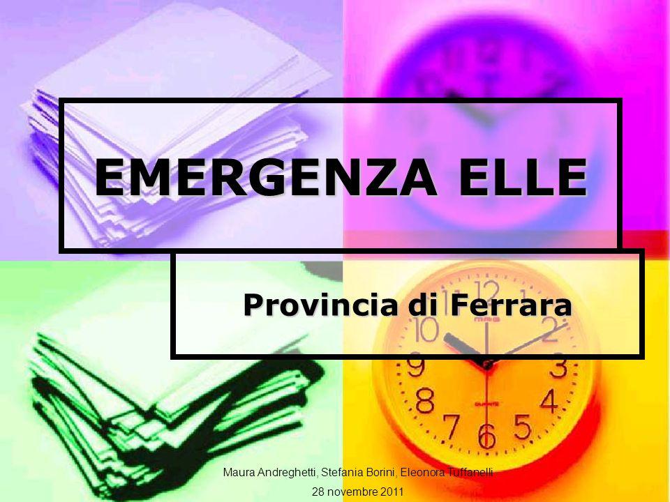 EMERGENZA ELLE Provincia di Ferrara Maura Andreghetti, Stefania Borini, Eleonora Tuffanelli 28 novembre 2011