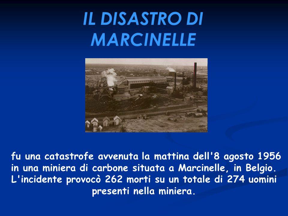 fu una catastrofe avvenuta la mattina dell'8 agosto 1956 in una miniera di carbone situata a Marcinelle, in Belgio. L'incidente provocò 262 morti su u