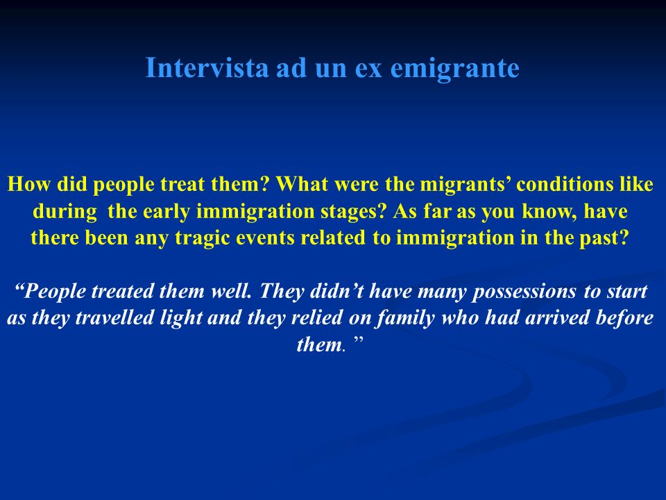 How did people treat them? What were the migrants conditions like during the early immigration stages? As far as you know, have there been any tragic