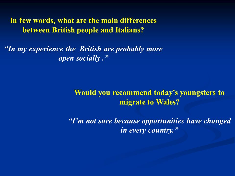 In few words, what are the main differences between British people and Italians? In my experience the British are probably more open socially. Would y