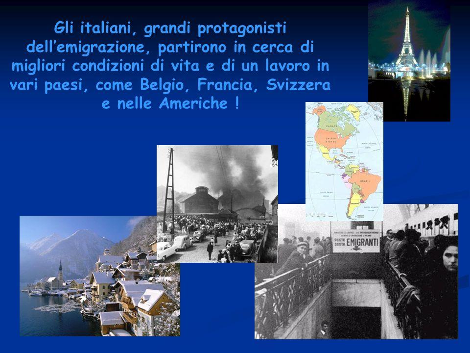 Gli italiani, grandi protagonisti dellemigrazione, partirono in cerca di migliori condizioni di vita e di un lavoro in vari paesi, come Belgio, Franci