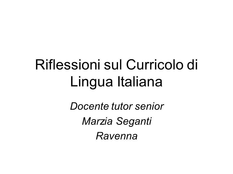 Riflessioni sul Curricolo di Lingua Italiana Docente tutor senior Marzia Seganti Ravenna