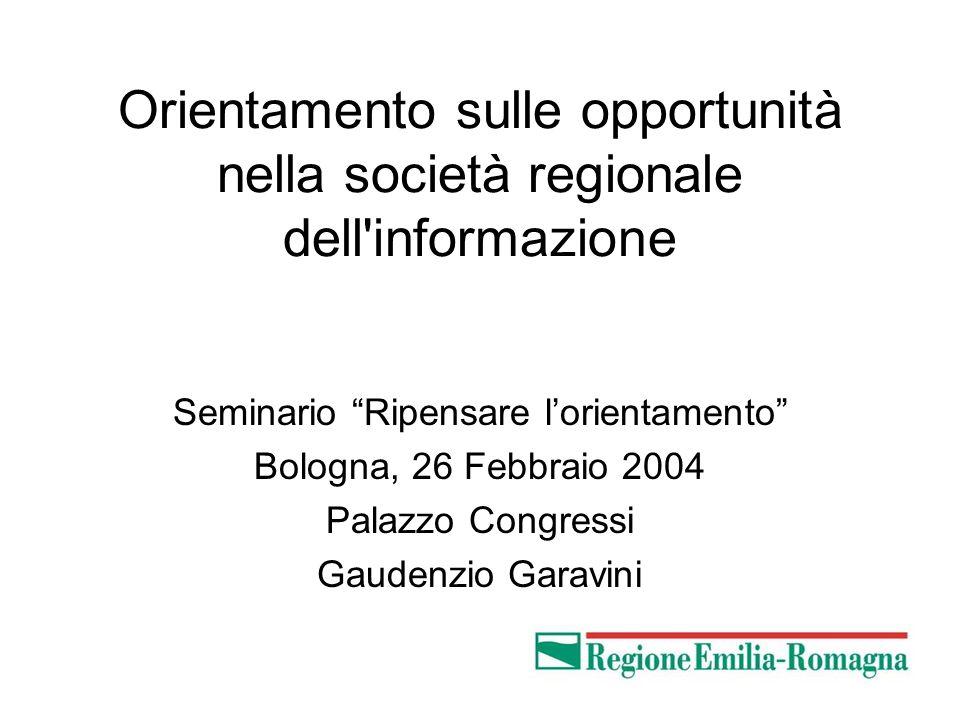 1 Orientamento sulle opportunità nella società regionale dell informazione Seminario Ripensare lorientamento Bologna, 26 Febbraio 2004 Palazzo Congressi Gaudenzio Garavini