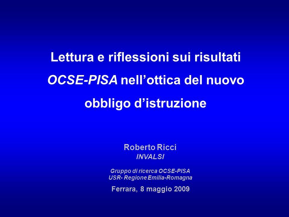 Lettura e riflessioni sui risultati OCSE-PISA nellottica del nuovo obbligo distruzione Roberto Ricci INVALSI Gruppo di ricerca OCSE-PISA USR- Regione
