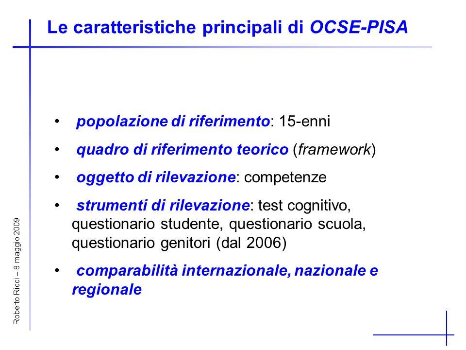 Le caratteristiche principali di OCSE-PISA popolazione di riferimento: 15-enni quadro di riferimento teorico (framework) oggetto di rilevazione: compe