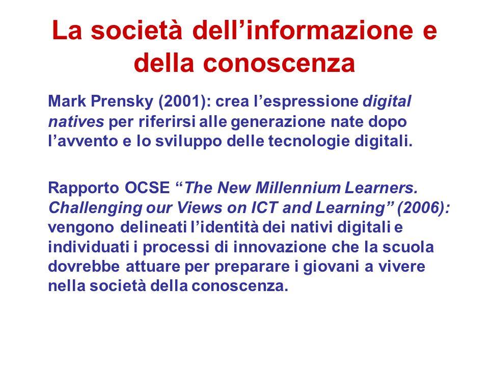 La società dellinformazione e della conoscenza Mark Prensky (2001): crea lespressione digital natives per riferirsi alle generazione nate dopo lavvent