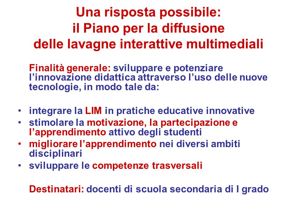 Una risposta possibile: il Piano per la diffusione delle lavagne interattive multimediali Finalità generale: sviluppare e potenziare linnovazione dida
