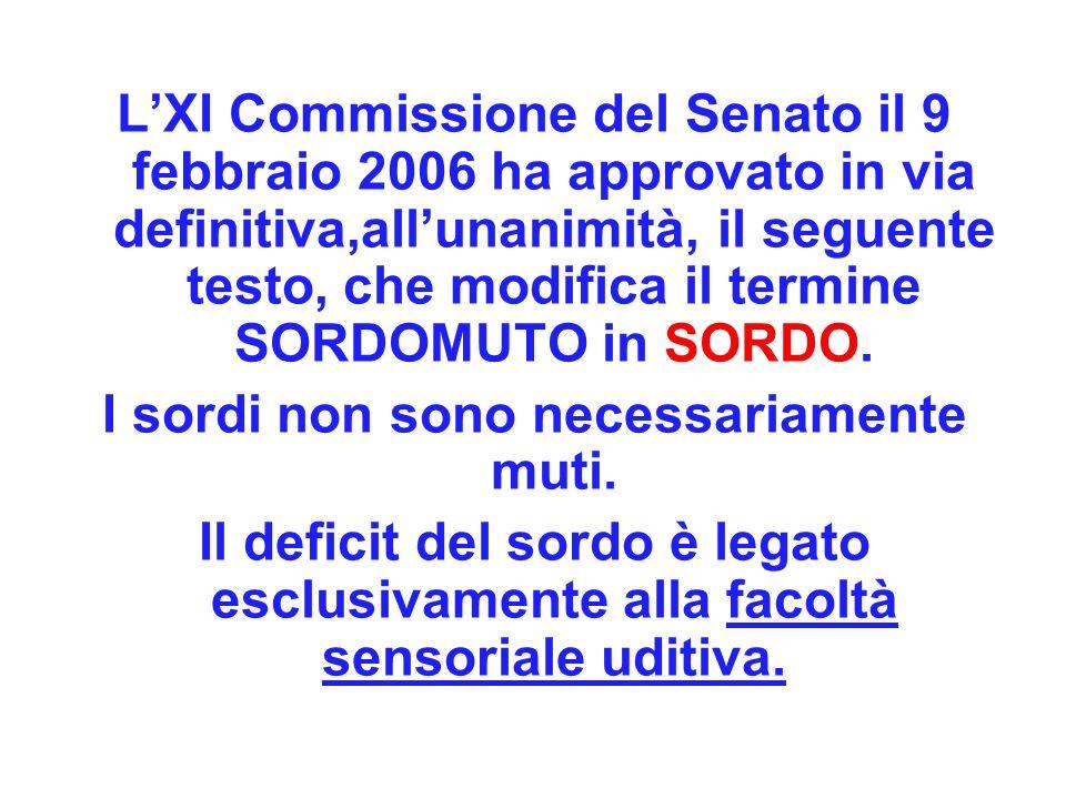 LXI Commissione del Senato il 9 febbraio 2006 ha approvato in via definitiva,allunanimità, il seguente testo, che modifica il termine SORDOMUTO in SOR