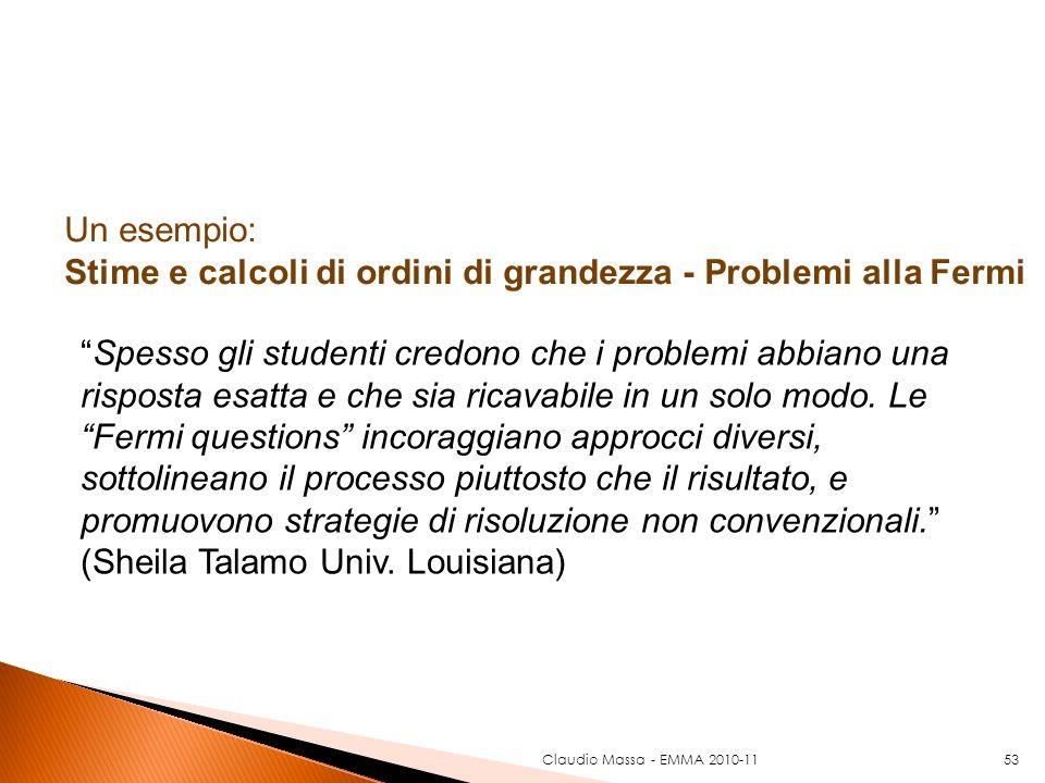 Claudio Massa - EMMA 2010-1153 Un esempio: Stime e calcoli di ordini di grandezza - Problemi alla Fermi Spesso gli studenti credono che i problemi abb