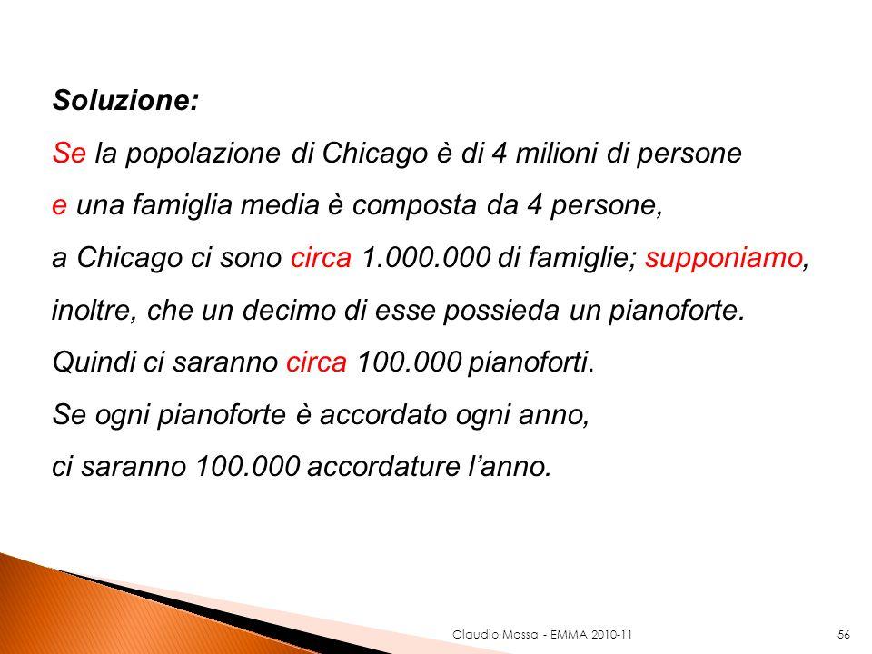 Claudio Massa - EMMA 2010-1156 Soluzione: Se la popolazione di Chicago è di 4 milioni di persone e una famiglia media è composta da 4 persone, a Chica