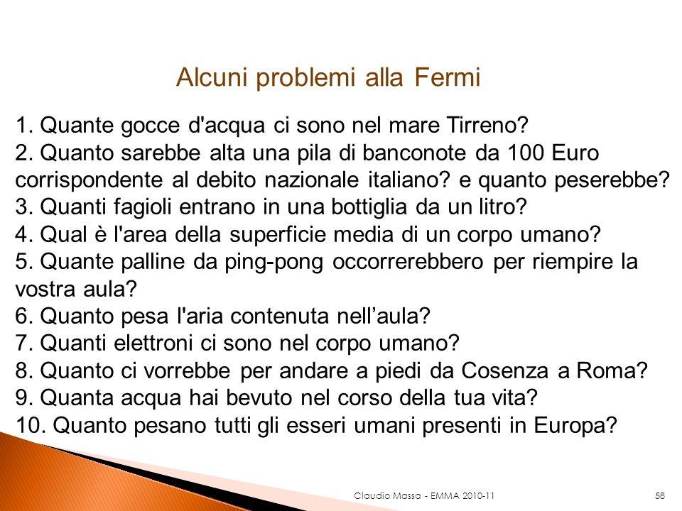 Claudio Massa - EMMA 2010-1158 Alcuni problemi alla Fermi 1. Quante gocce d'acqua ci sono nel mare Tirreno? 2. Quanto sarebbe alta una pila di bancono