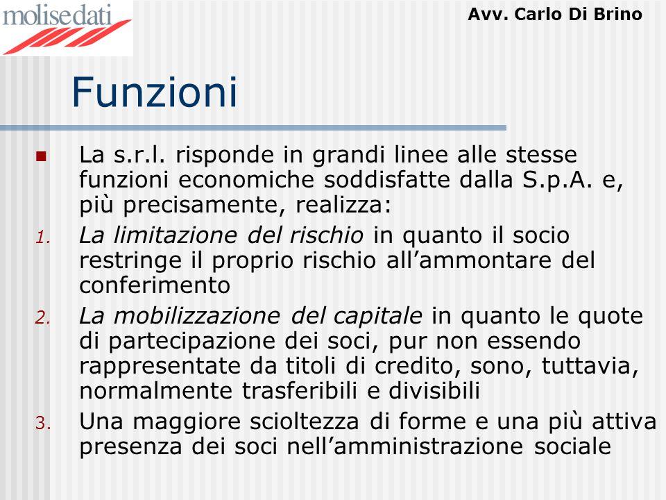 Avv. Carlo Di Brino Funzioni La s.r.l. risponde in grandi linee alle stesse funzioni economiche soddisfatte dalla S.p.A. e, più precisamente, realizza