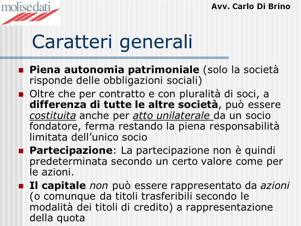 Avv. Carlo Di Brino Caratteri generali Piena autonomia patrimoniale (solo la società risponde delle obbligazioni sociali) Oltre che per contratto e co