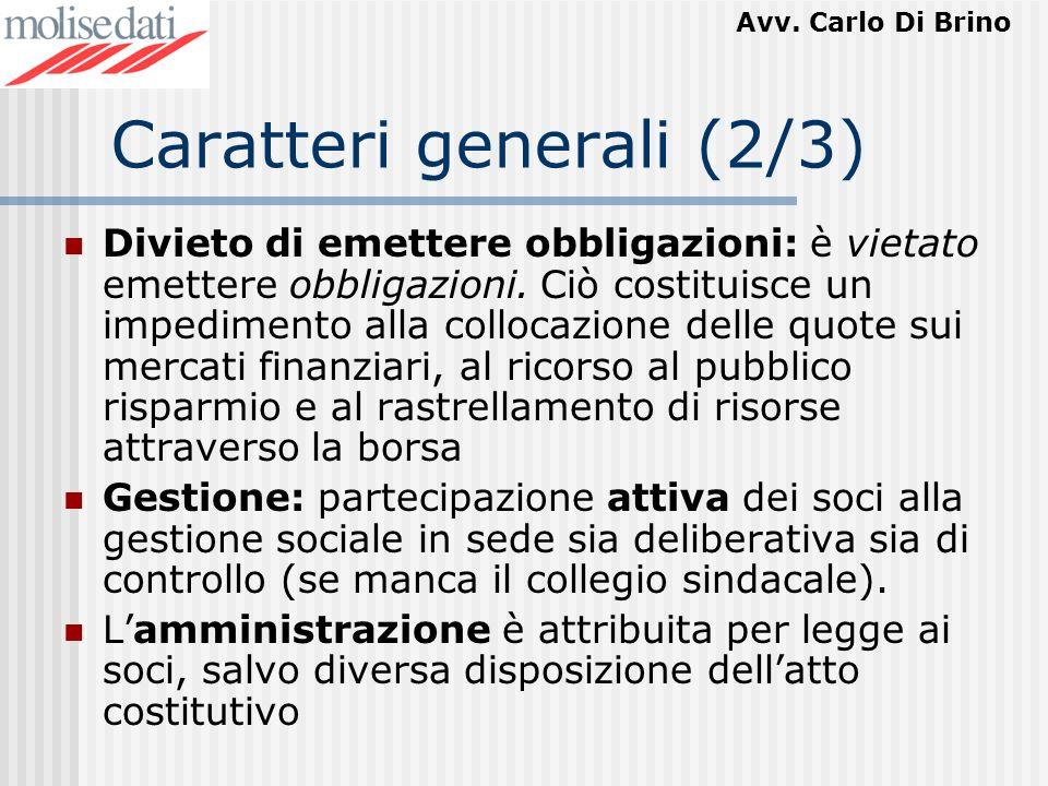Avv. Carlo Di Brino Caratteri generali (2/3) Divieto di emettere obbligazioni: è vietato emettere obbligazioni. Ciò costituisce un impedimento alla co