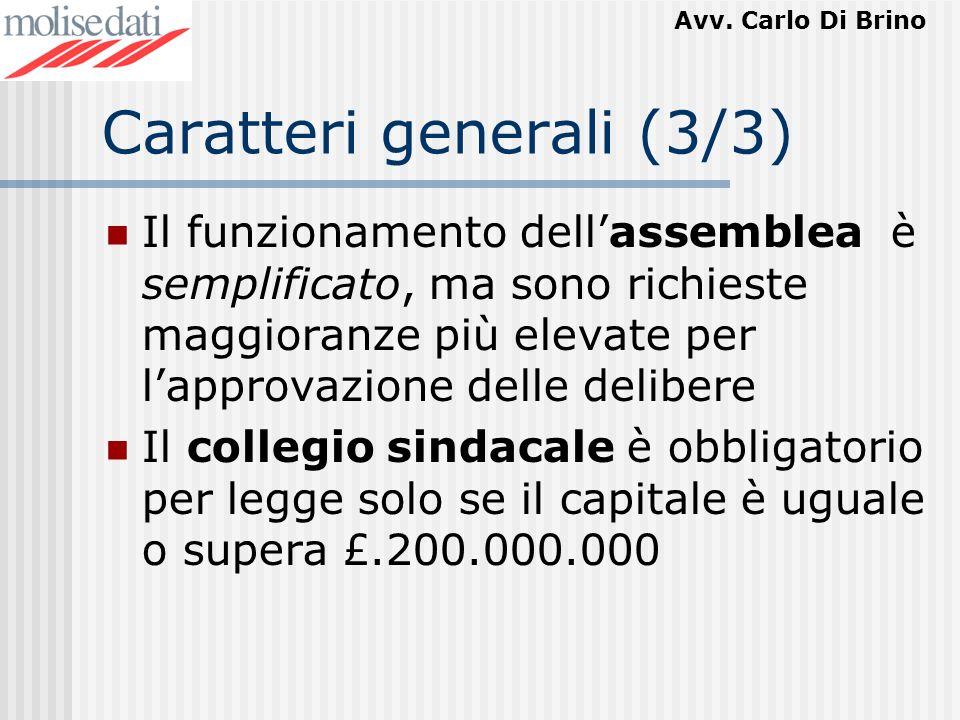Avv. Carlo Di Brino Caratteri generali (3/3) Il funzionamento dellassemblea è semplificato, ma sono richieste maggioranze più elevate per lapprovazion