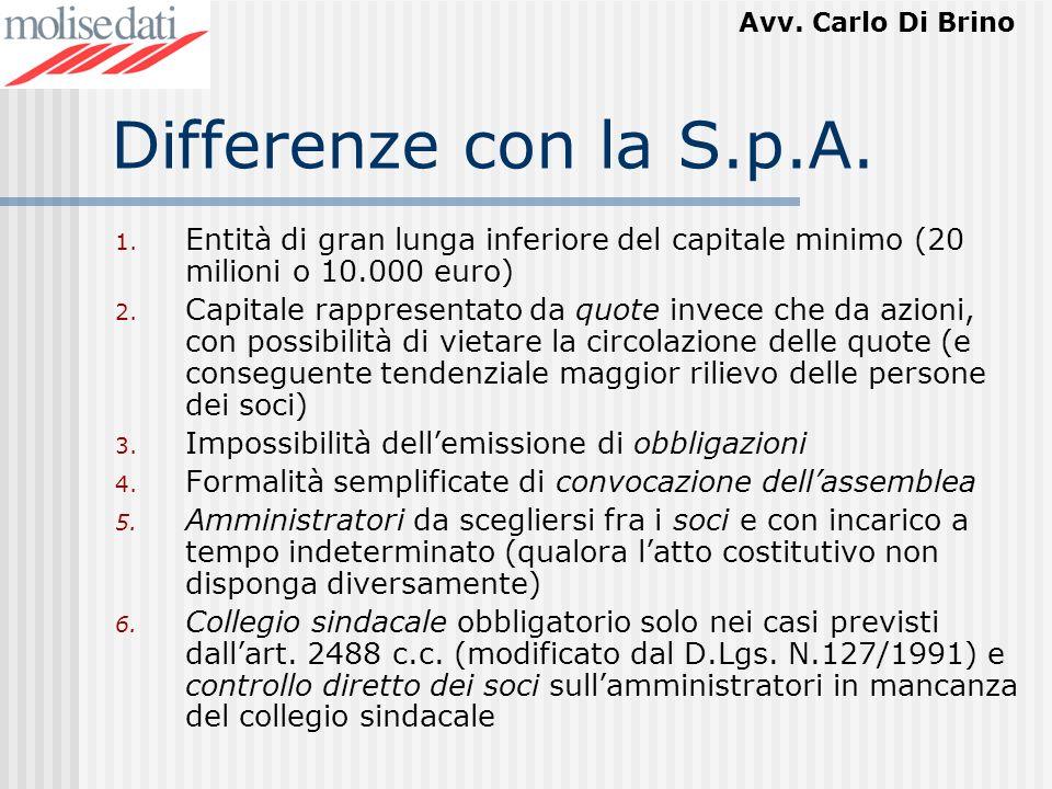 Avv. Carlo Di Brino Differenze con la S.p.A. 1. Entità di gran lunga inferiore del capitale minimo (20 milioni o 10.000 euro) 2. Capitale rappresentat
