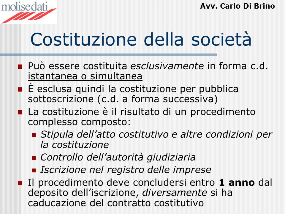 Avv. Carlo Di Brino Costituzione della società Può essere costituita esclusivamente in forma c.d. istantanea o simultanea È esclusa quindi la costituz