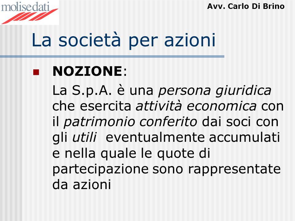 Avv. Carlo Di Brino La società per azioni NOZIONE: La S.p.A. è una persona giuridica che esercita attività economica con il patrimonio conferito dai s