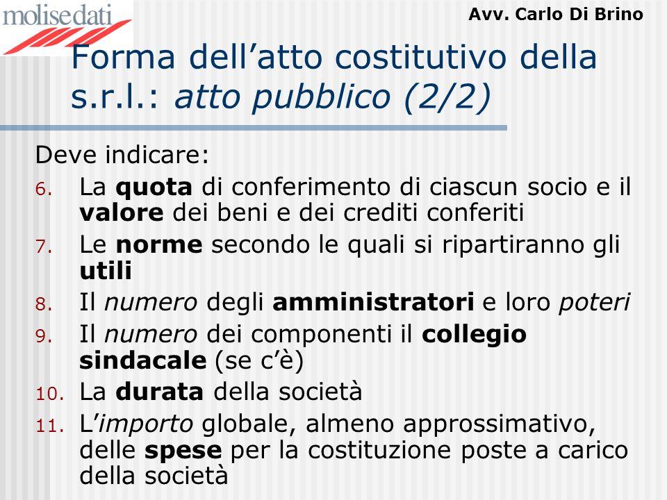 Avv. Carlo Di Brino Forma dellatto costitutivo della s.r.l.: atto pubblico (2/2) Deve indicare: 6. La quota di conferimento di ciascun socio e il valo