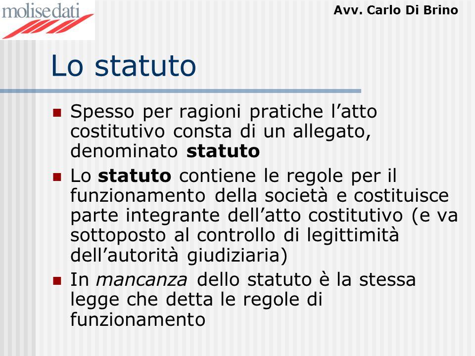 Avv. Carlo Di Brino Lo statuto Spesso per ragioni pratiche latto costitutivo consta di un allegato, denominato statuto Lo statuto contiene le regole p